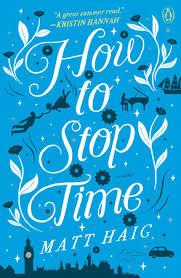 How to Stop Time by Matt Haig: 9780525522898 | PenguinRandomHouse.com: Books