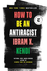 How to Be an Antiracist: Kendi, Ibram X.: 9780525509288: Amazon.com: Books